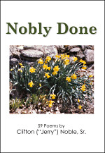 Nobly Done: 59 Poems by Clifton J. Noble, Sr.